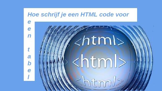 Hoe schrijf je een HTML code voor een tabel