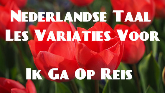 Nederlandse Taal Les Variaties Voor Ik Ga Op Reis